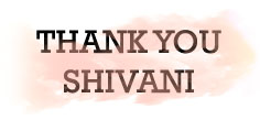 THANK YOU SHIVANI