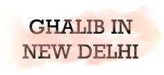 GHALIB IN NEW DELHI